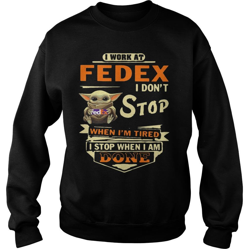 Baby Yoda I Work At Fedex I Don't Stop When I'm Tired I Stop When I Am Done Sweater