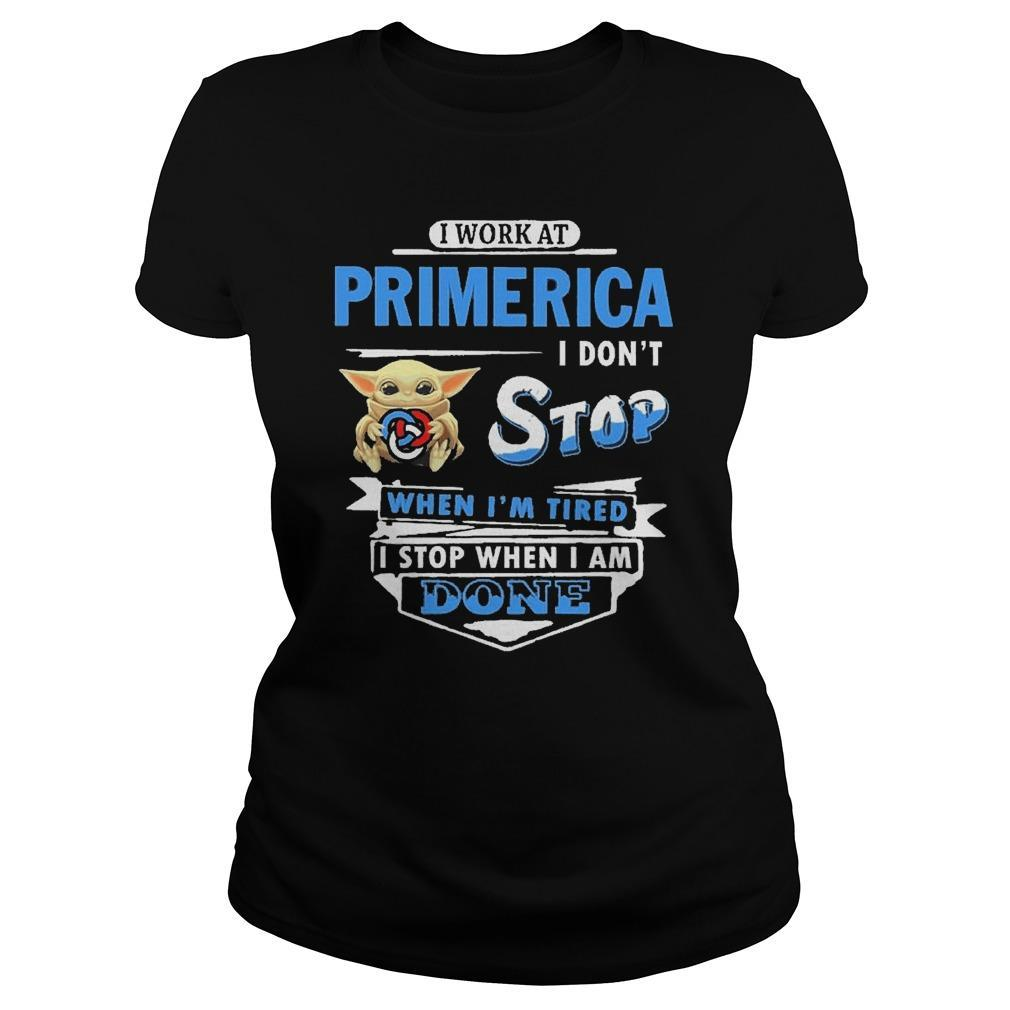 Baby Yoda I Work At Primerica I Don't Stop When I'm Tired Longsleeve