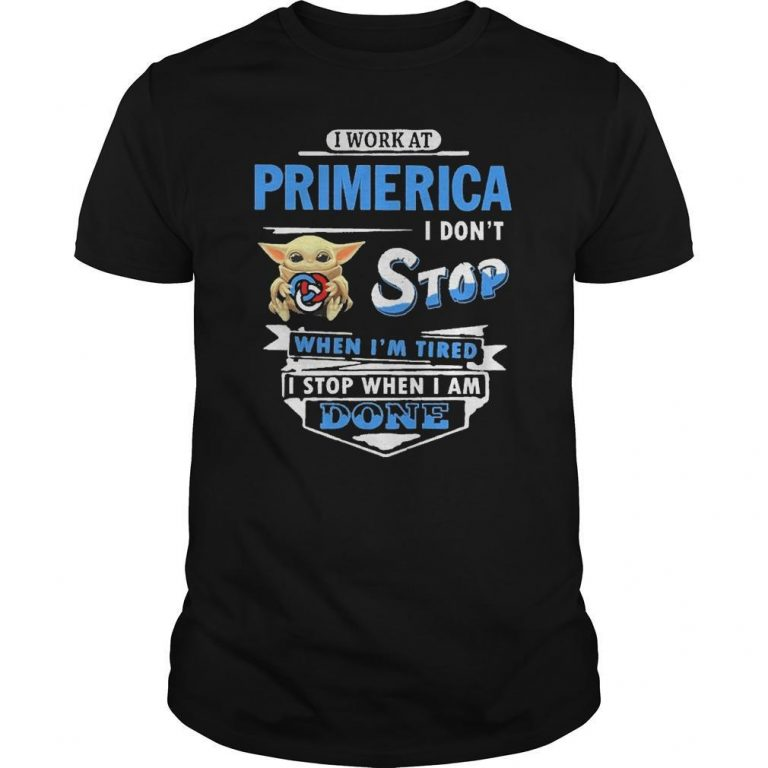 Baby Yoda I Work At Primerica I Don't Stop When I'm Tired Shirt