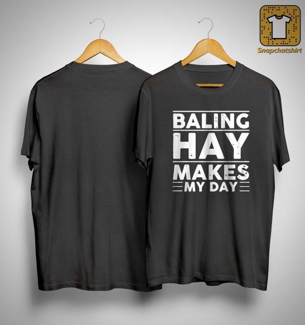 Baling Hay Makes My Day Shirt