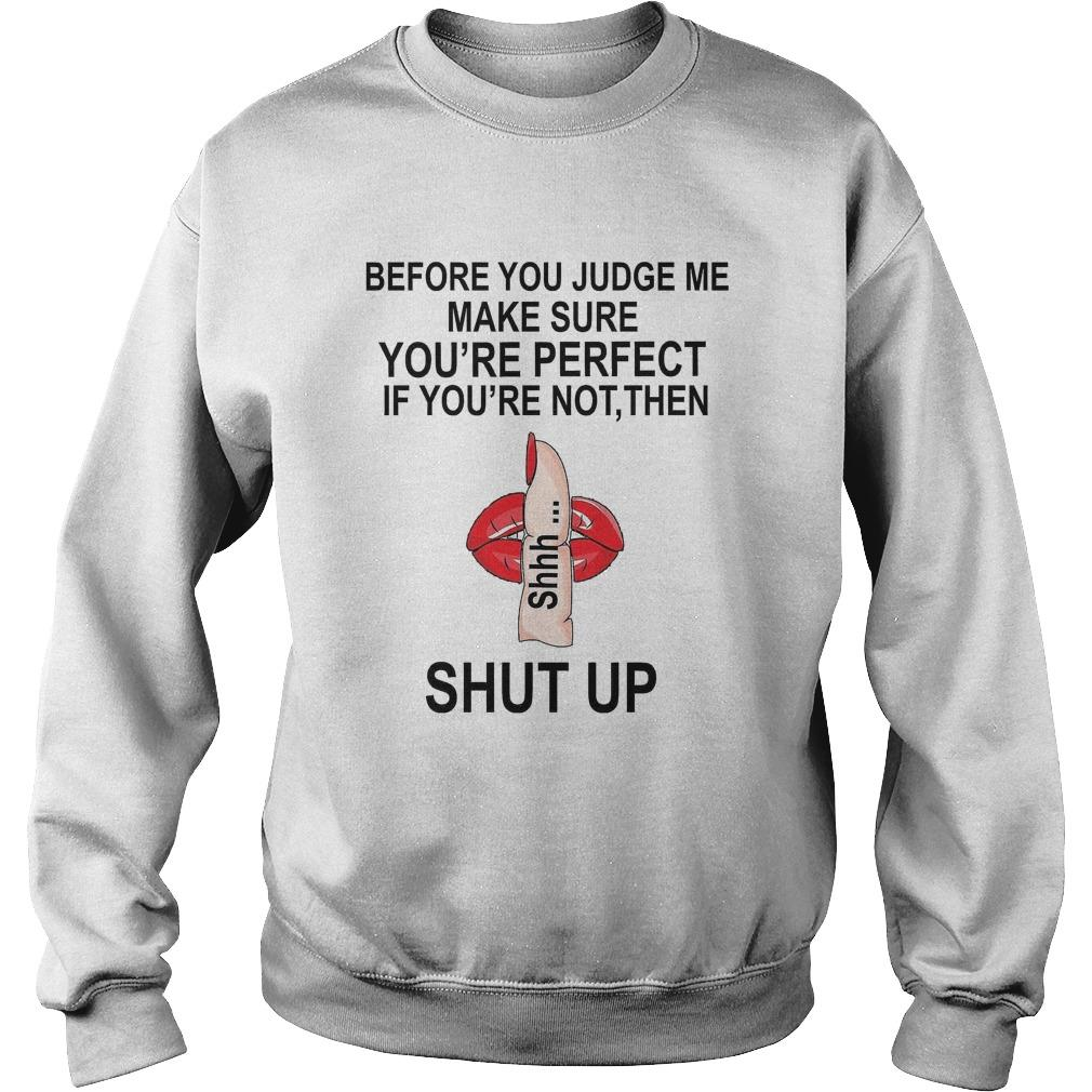 Before You Judge Me Make Sure You're Perfect If You're Not Then Shhh Shut Up Sweater