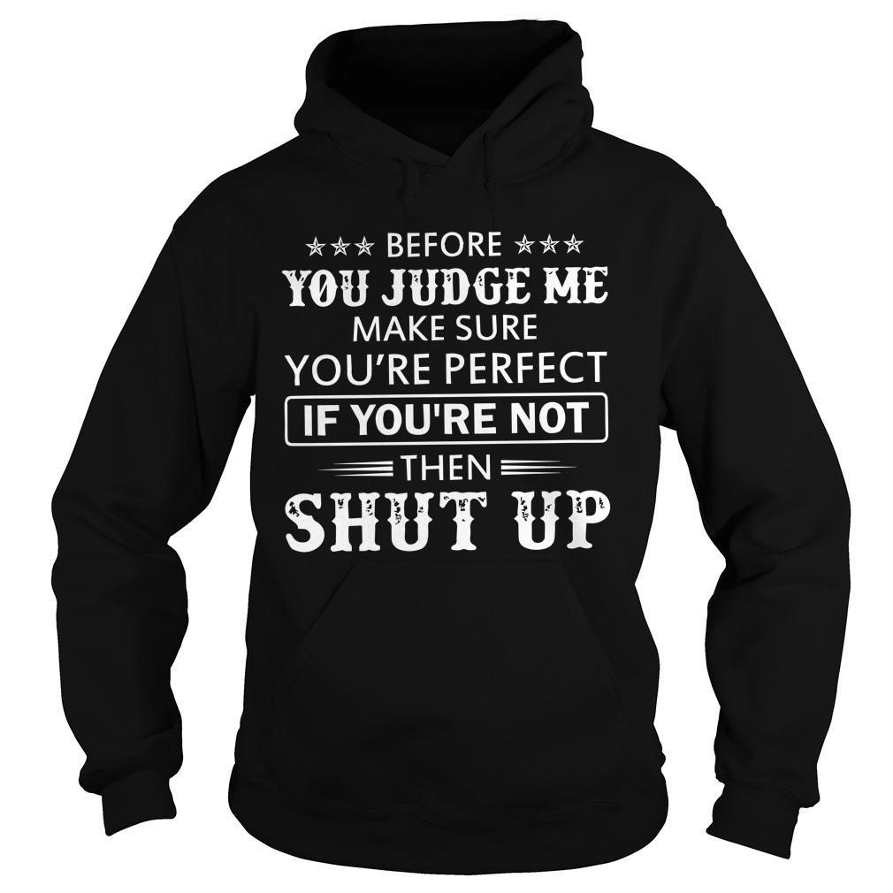 Before You Judge Me Make Sure You're Perfect If You're Not Then Shut Up Hoodie