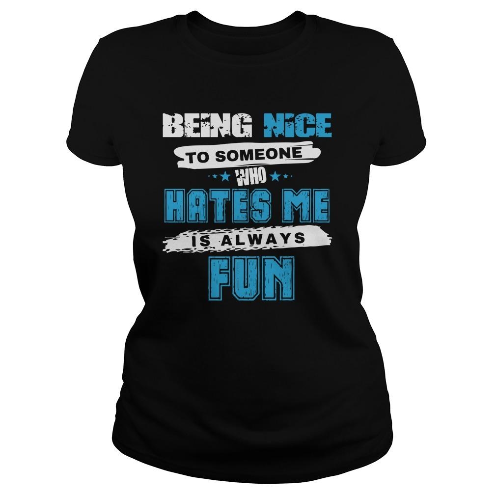 Being Nice To Someone Who Hates Me Is Always Fun Longsleeve