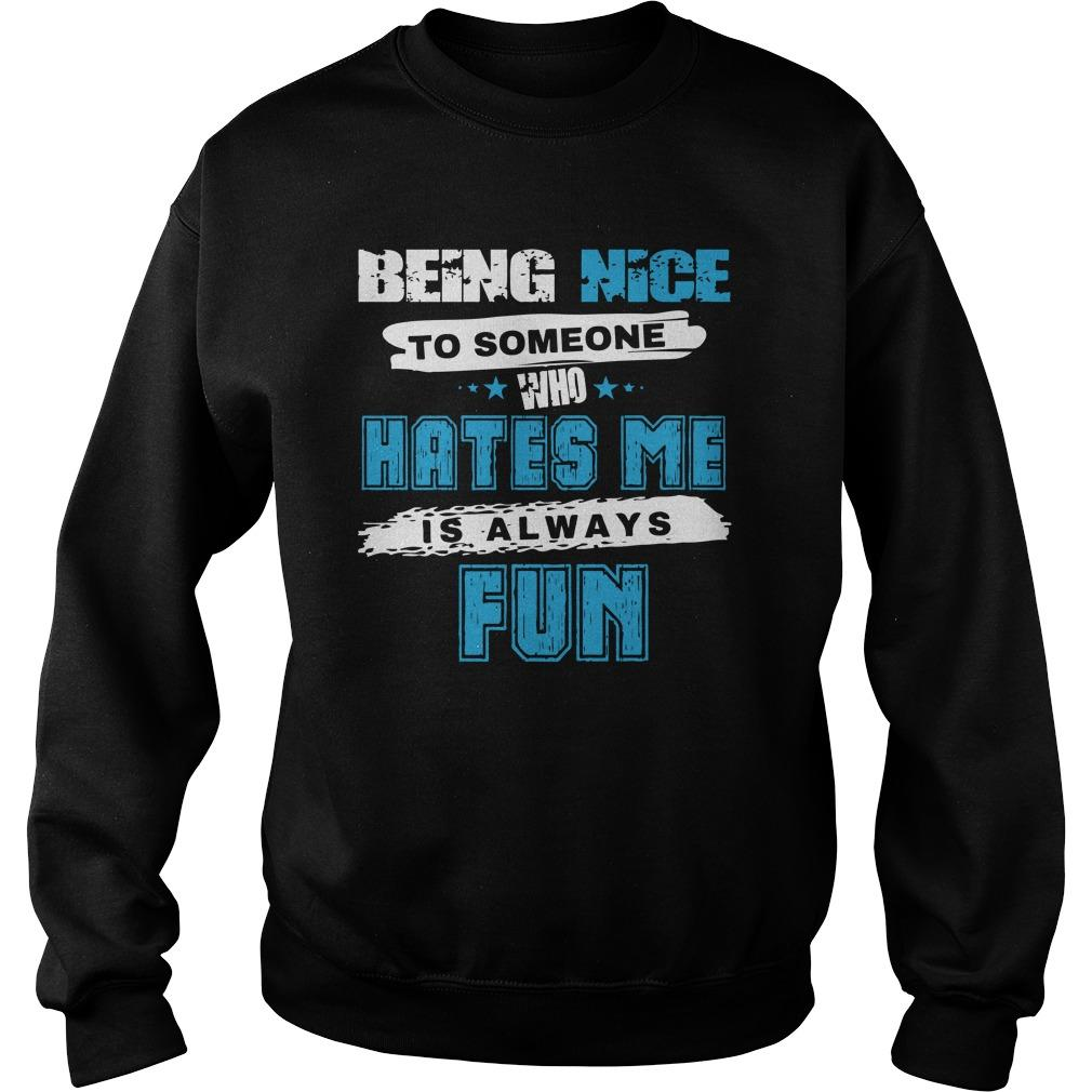 Being Nice To Someone Who Hates Me Is Always Fun Sweater