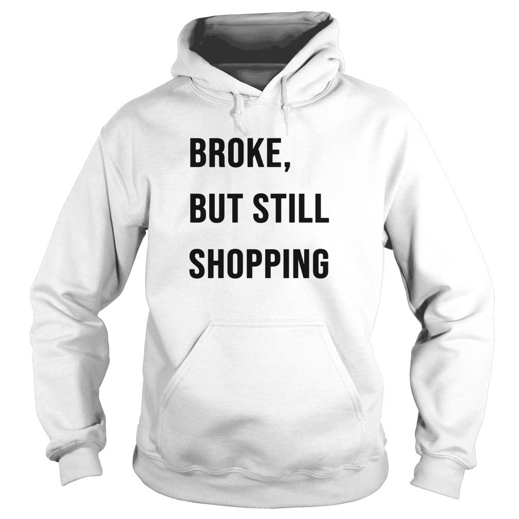 Broke But Still Shopping Hoodie