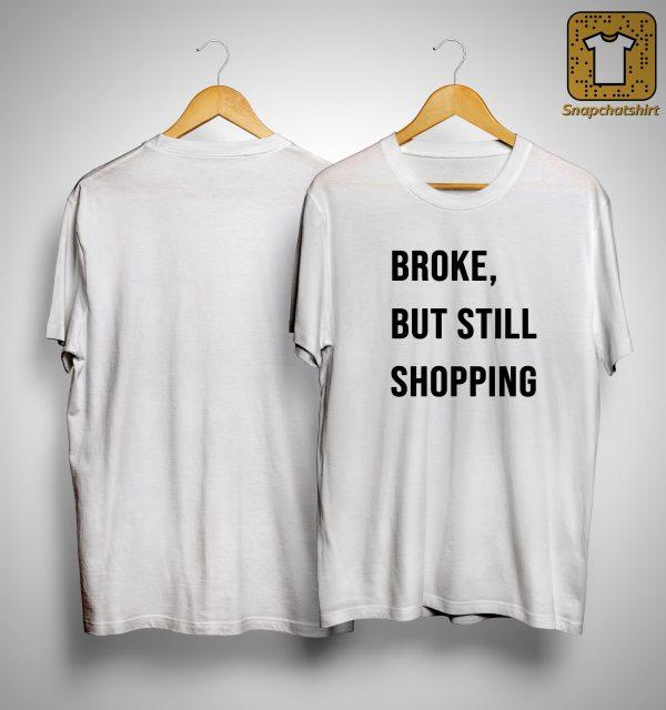 Broke But Still Shopping Shirt
