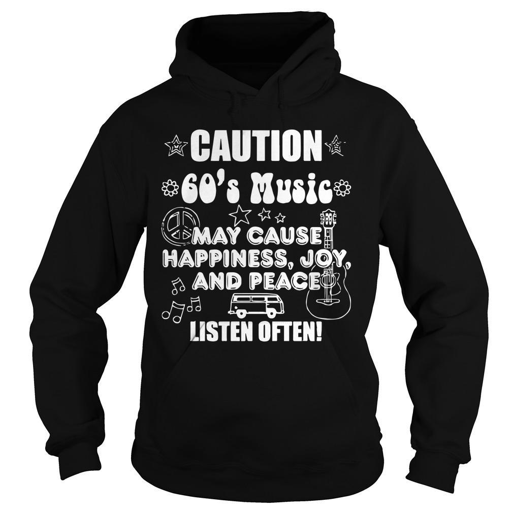 Caution 60's Music May Cause Happiness Joy And Peace Hoodie