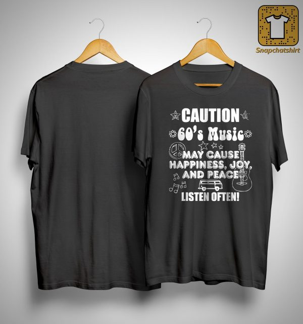 Caution 60's Music May Cause Happiness Joy And Peace Shirt