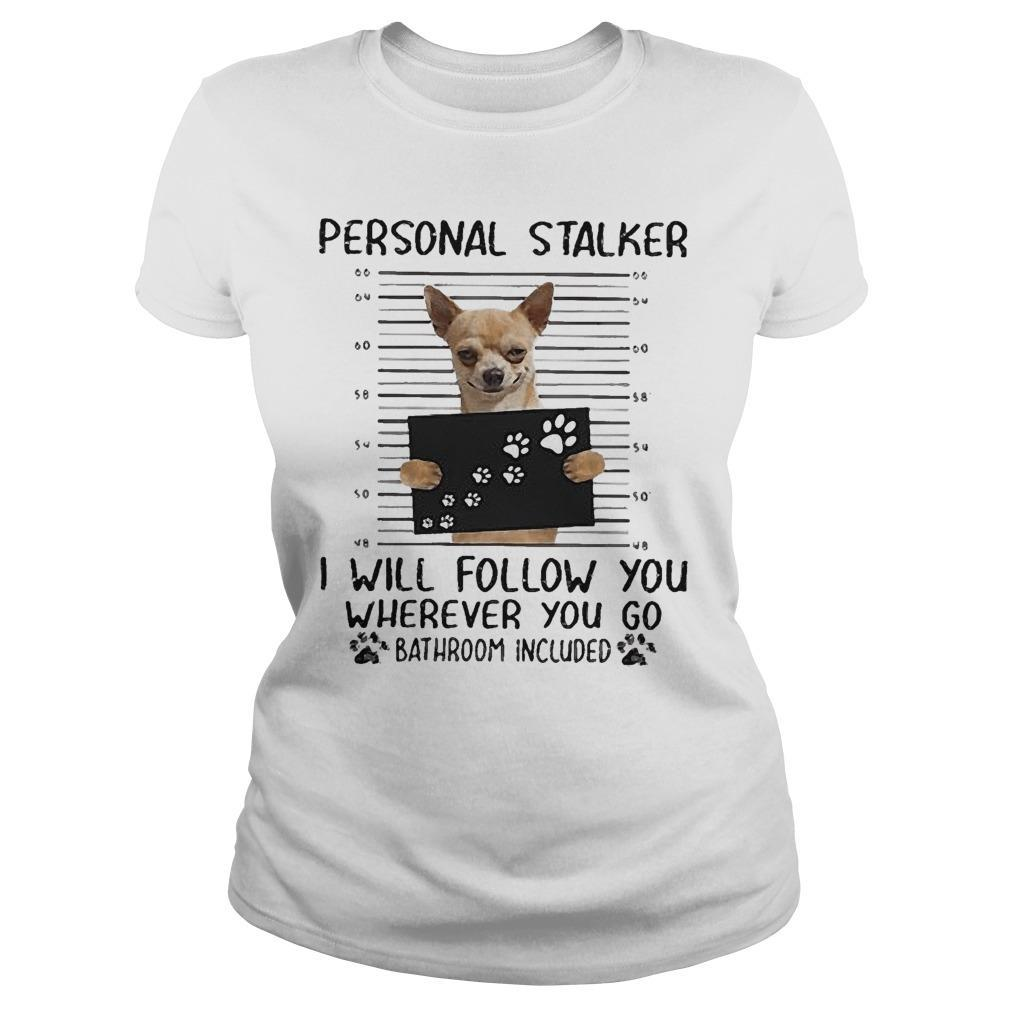 Chihuahua Personal Stalker I Will Follow You Wherever You Go Longsleeve