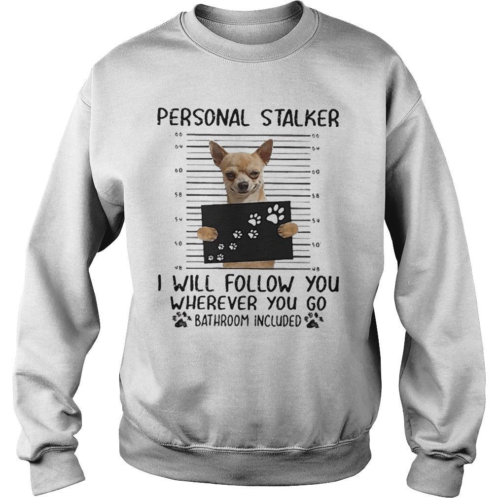 Chihuahua Personal Stalker I Will Follow You Wherever You Go Sweater