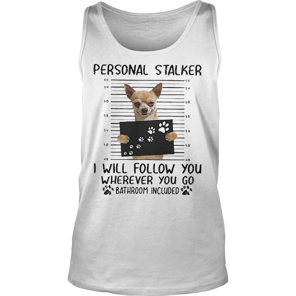 Chihuahua Personal Stalker I Will Follow You Wherever You Go Tank Top