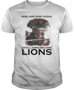 Combatant Rise And Rise Again Until Lambs Become Lions Shirt