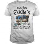 Cousin Eddie's Est 1989 Rv Maintenance No Shitter's Too Full Shirt