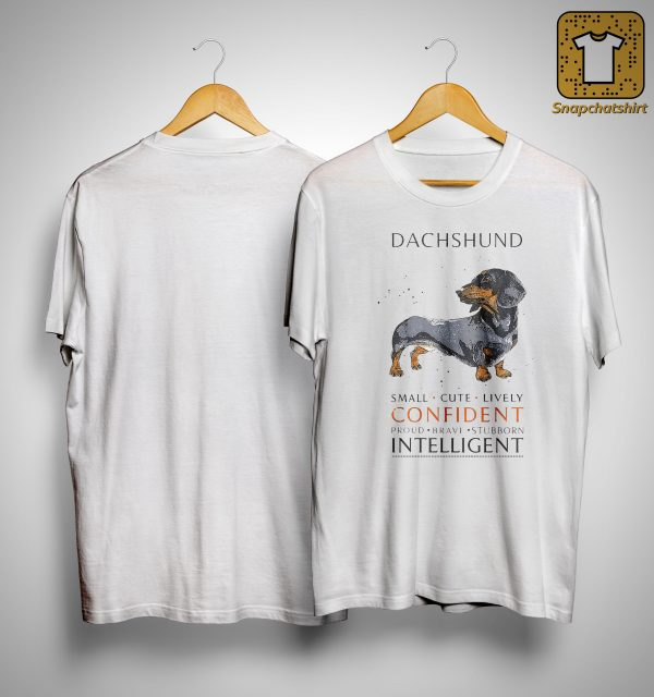 Dachshund Small Cute Lively Confident Proud Brave Stubborn Intelligent Shirt