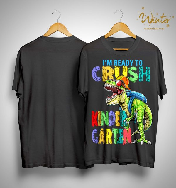 Dinosaur I'm Ready To Crush Kindergarten Shirt