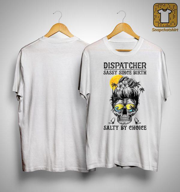 Dispatcher Sassy Since Birth Salty By Choice Shirt