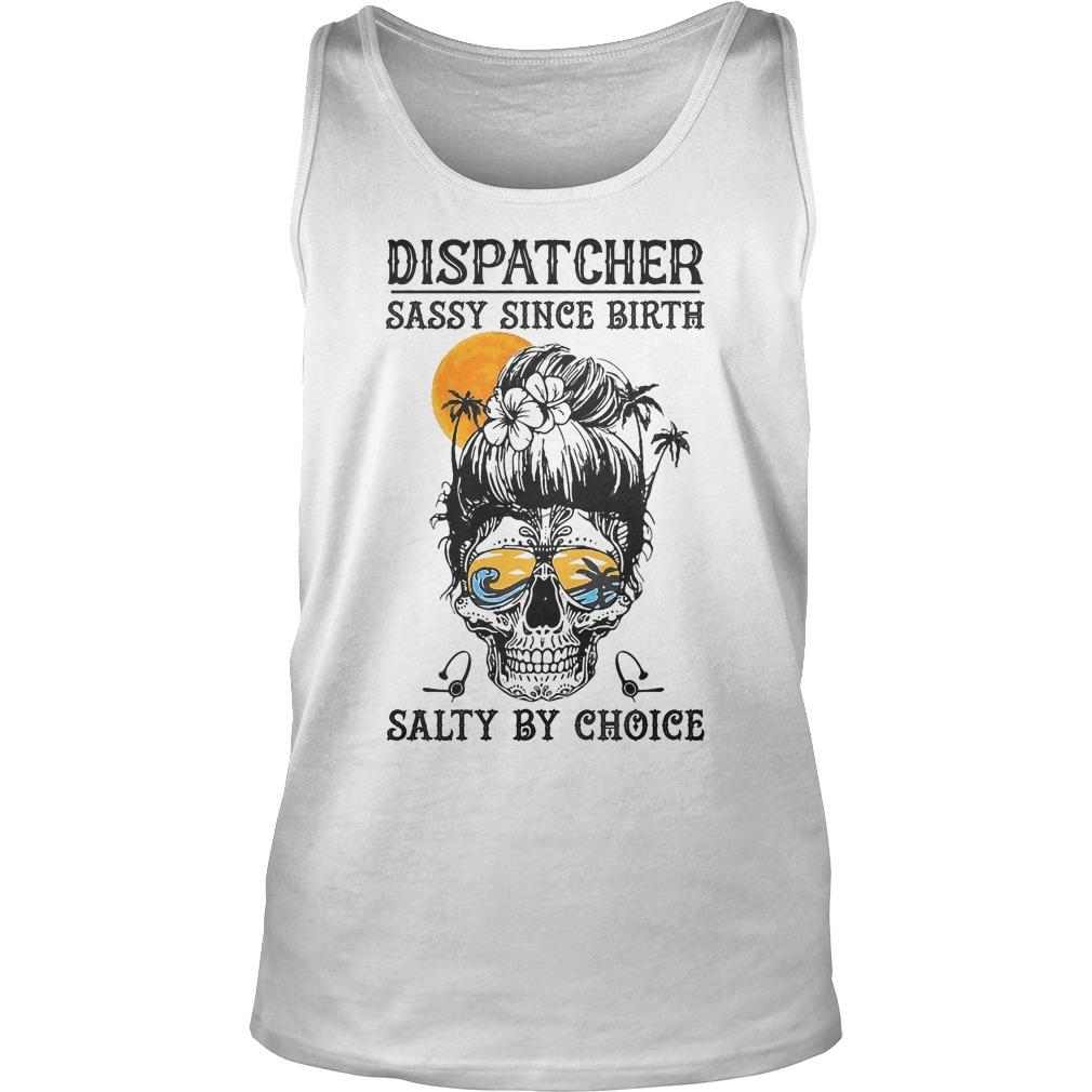Dispatcher Sassy Since Birth Salty By Choice Tank Top