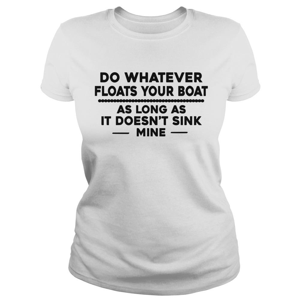 Do Whatever Floats Your Boat As Long As It Doesn't Sink Mine Longsleeve