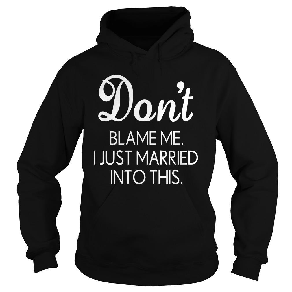 Don't Blame Me I Just Married Into This Hoodie