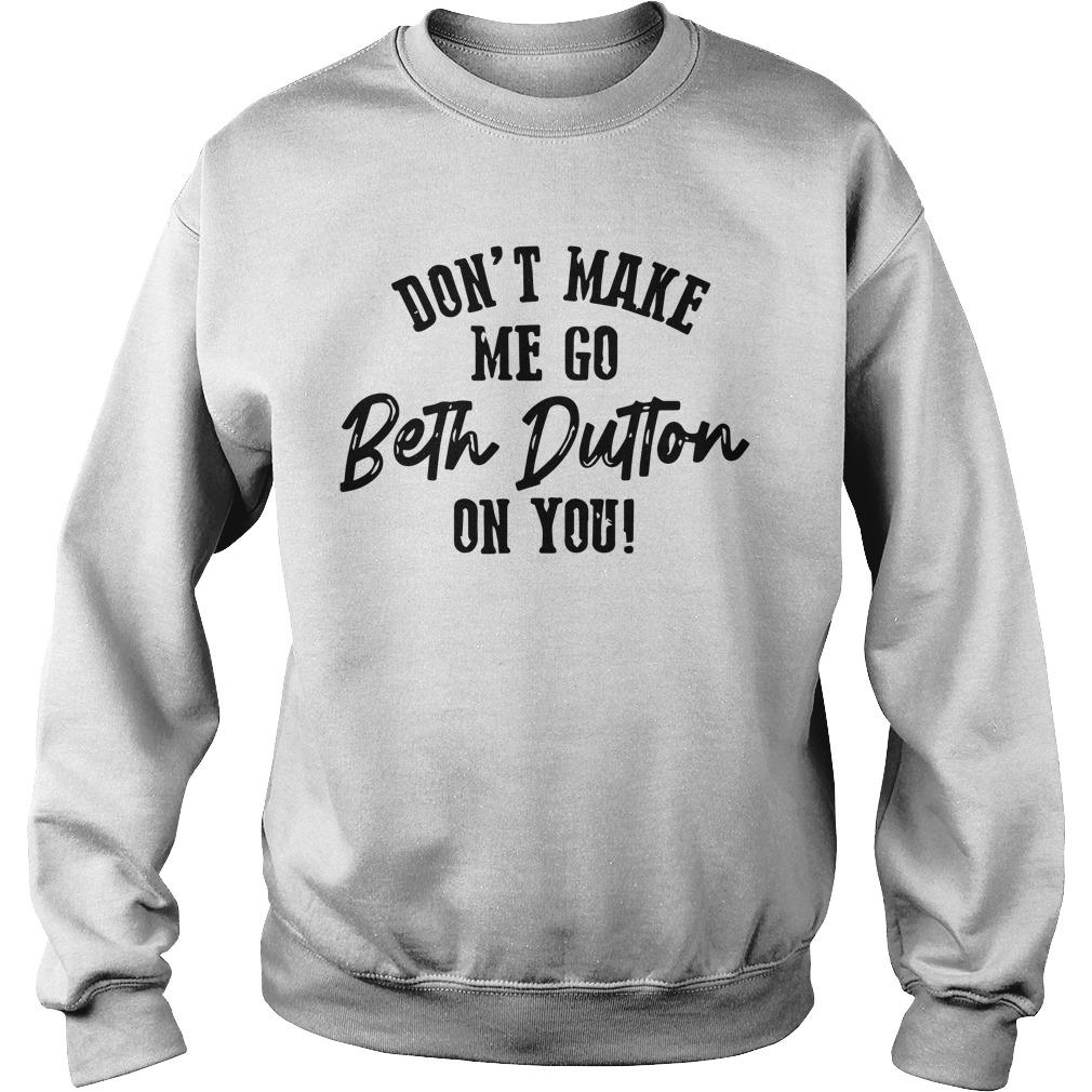 Don't Make Me Go Beth Dutton On You Sweater