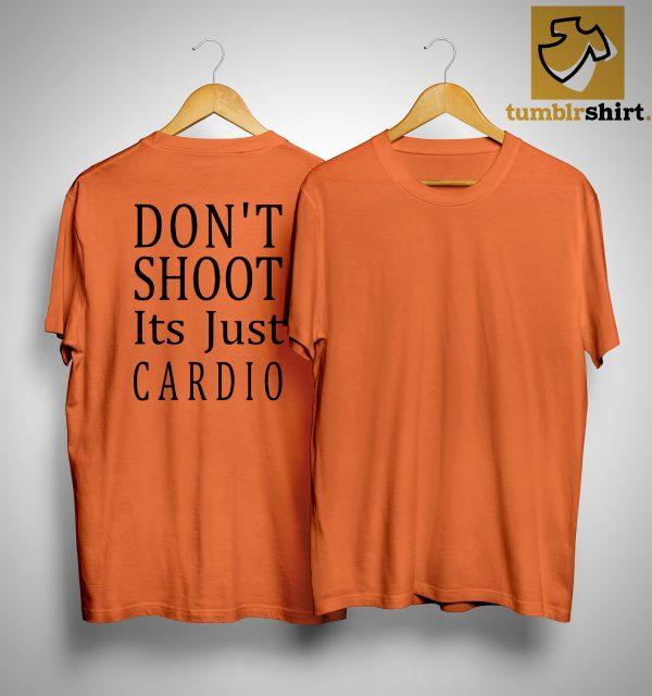 Don't Shoot Its Just Cardio Shirt