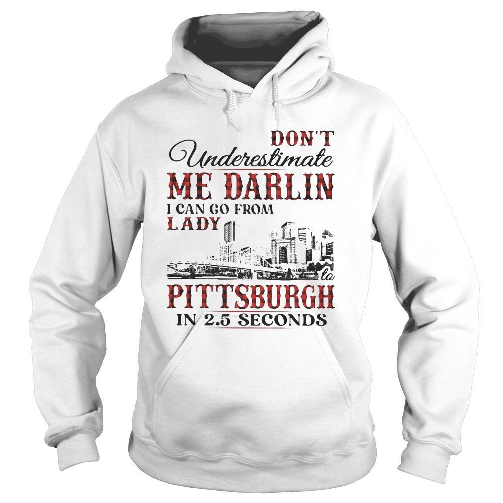 Don't Underestimate Me Darlin I Can Go From Lady To Pittsburgh In Seconds Hoodie