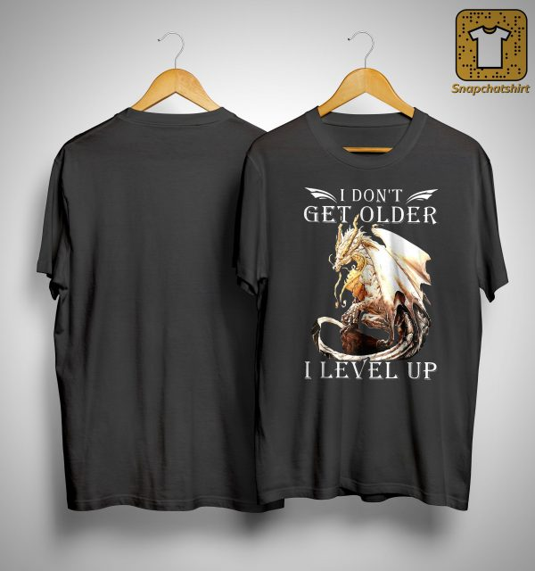 Dragon I Don't Get Older I Level Up Shirt
