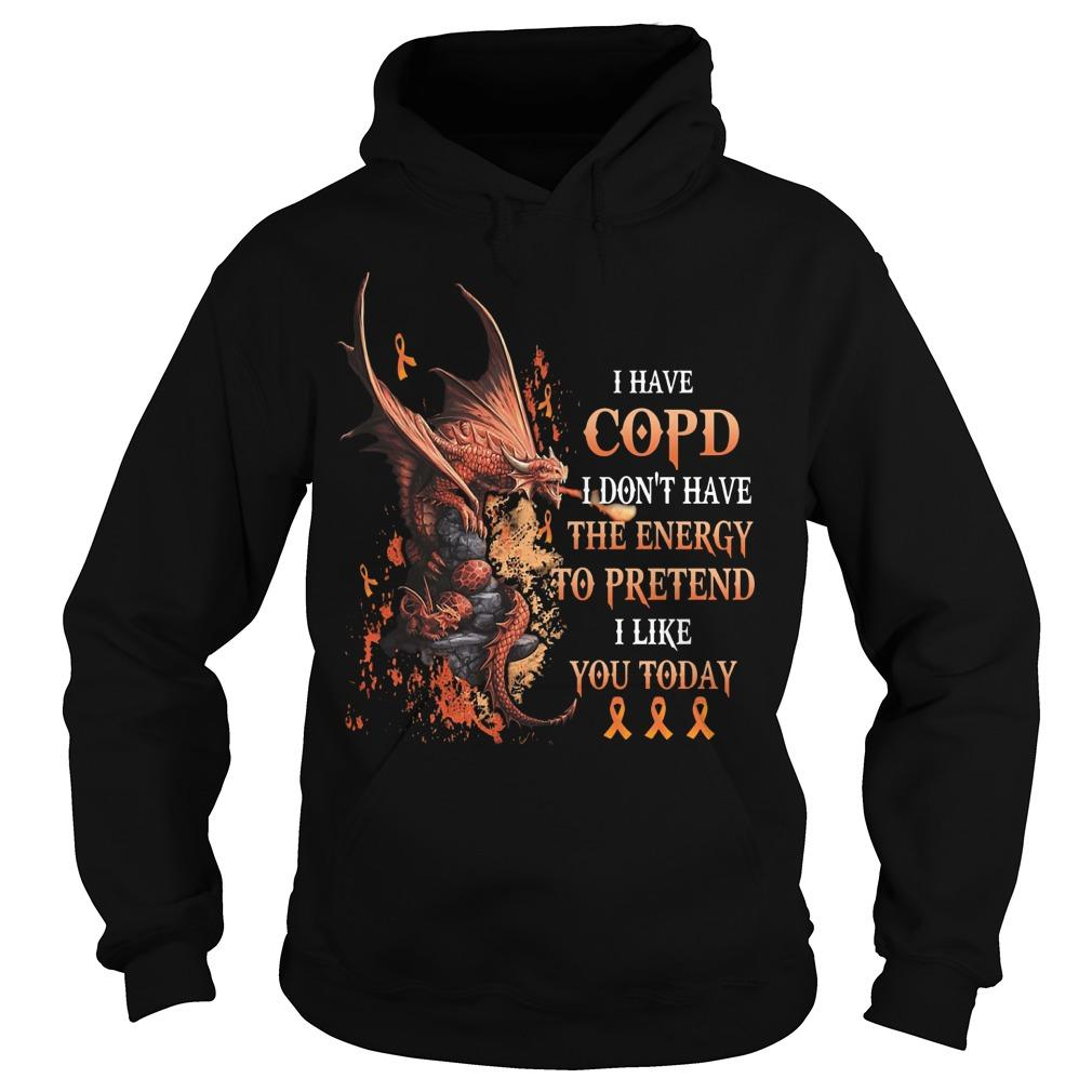 Dragon I Have Copd I Don't Have The Energy To Pretend I Like You Today Hoodie