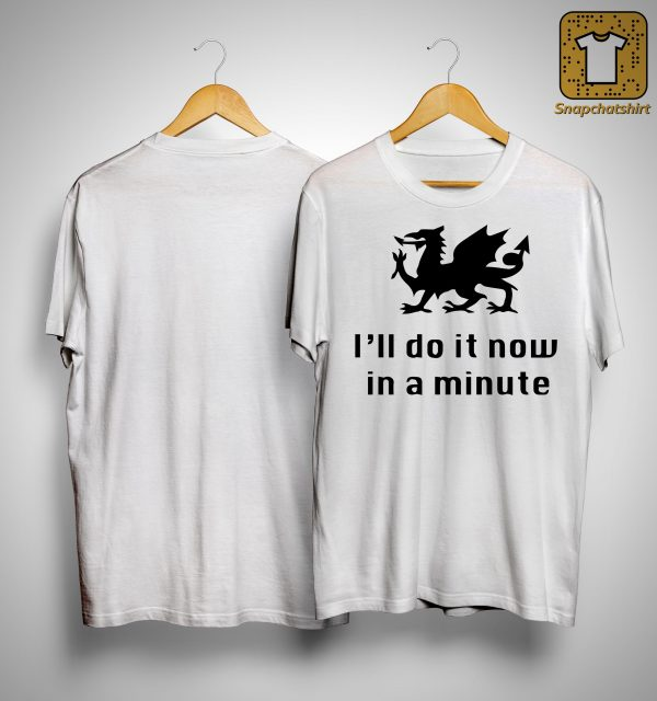 Dragon I'll Do It Now In A Minute Shirt