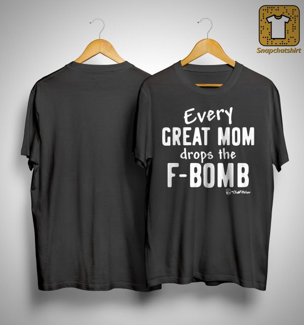 Every Great Mom Drops The F Bomb Shirt