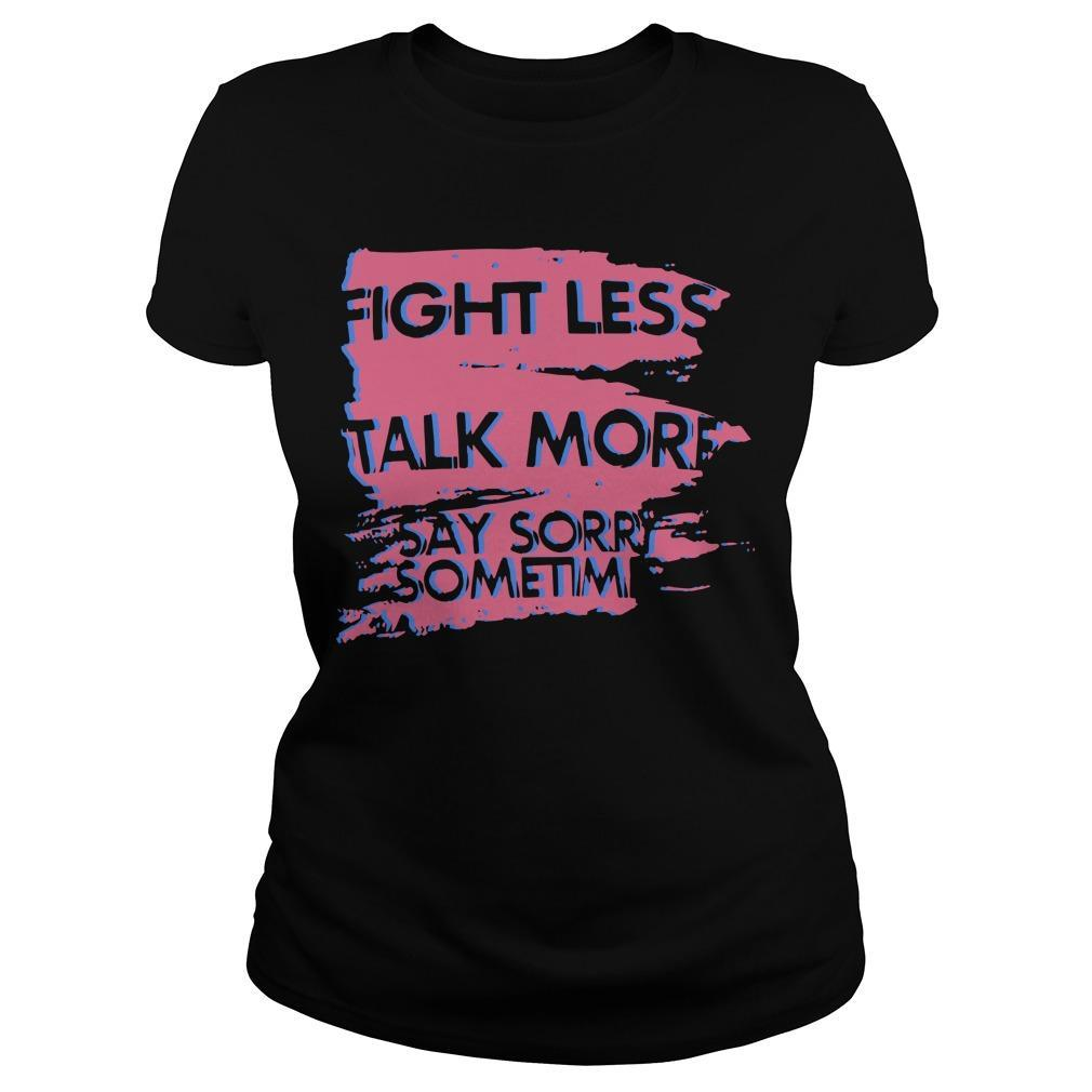 Fight Less Talk More Say Sorry Sometimes Longsleeve