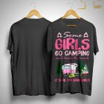 Flamingo Some Girls Go Camping And Drink Too Much It's Me Shirt