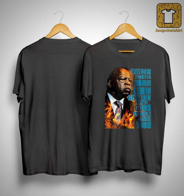 Freedom Fighter John Lewis Getting Into Good Trouble Since 1960 Shirt