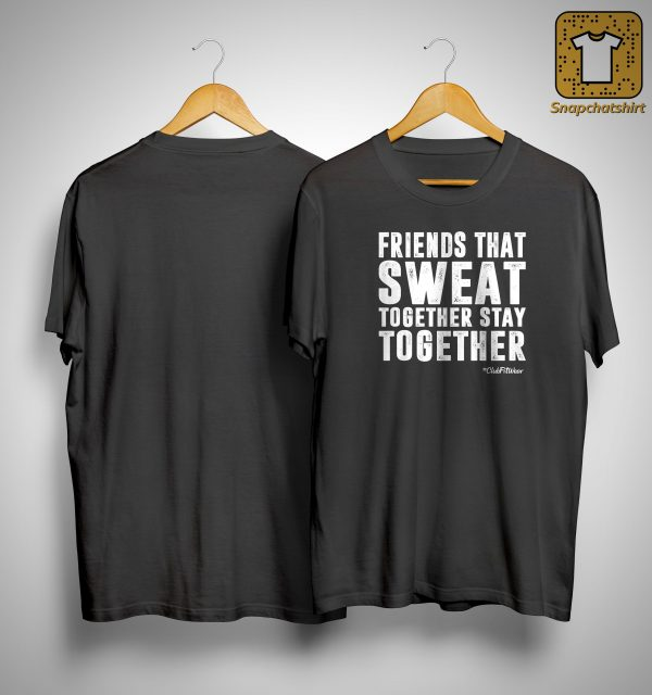 Friends That Sweat Together Stay Together Shirt
