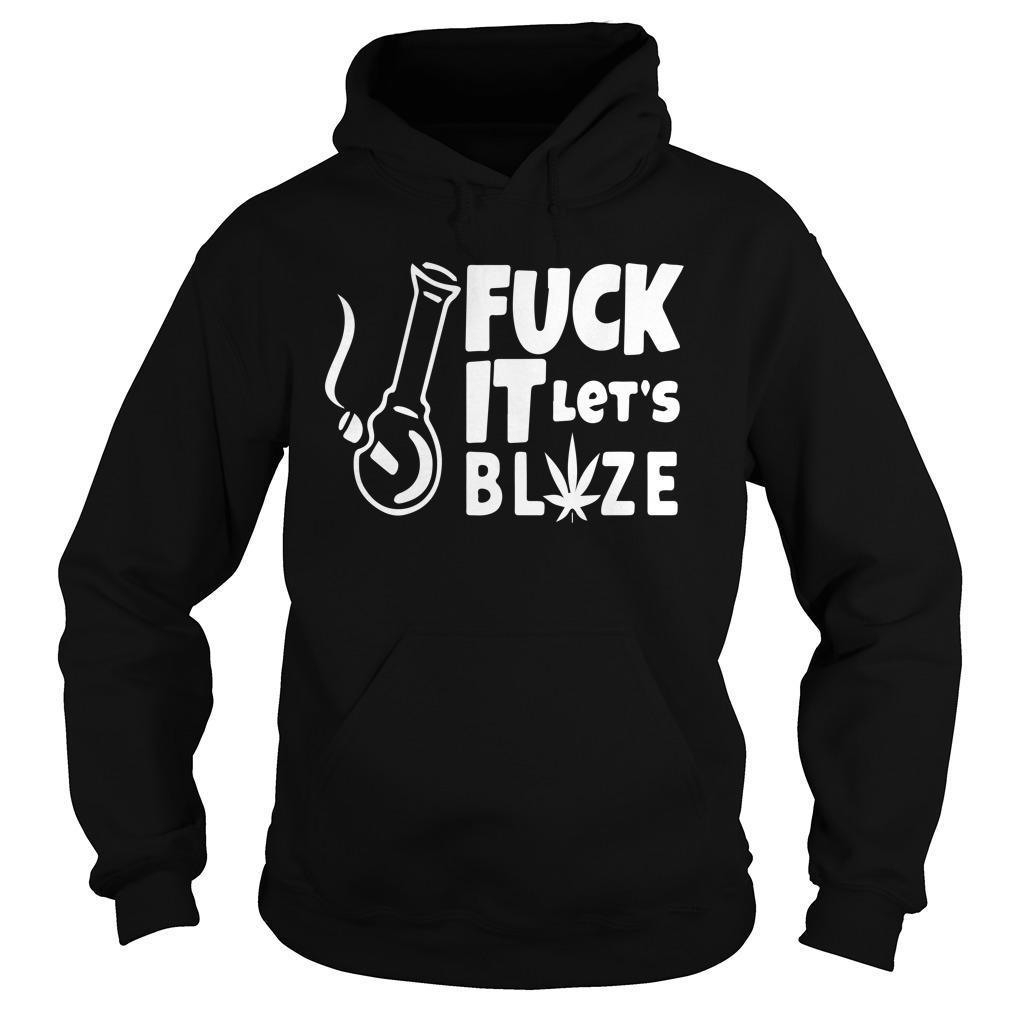 Fuck It Let's Blaze Hoodie