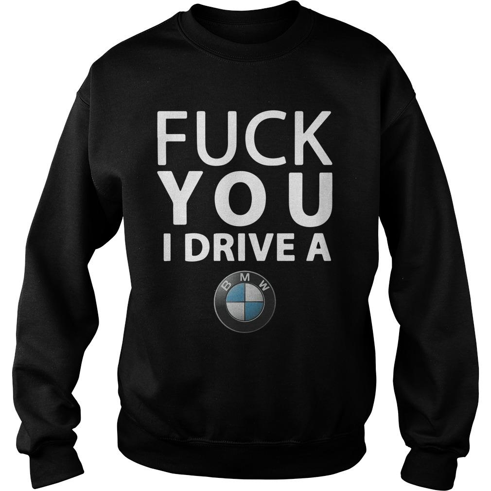 Fuck You I Drive A BMW Sweater