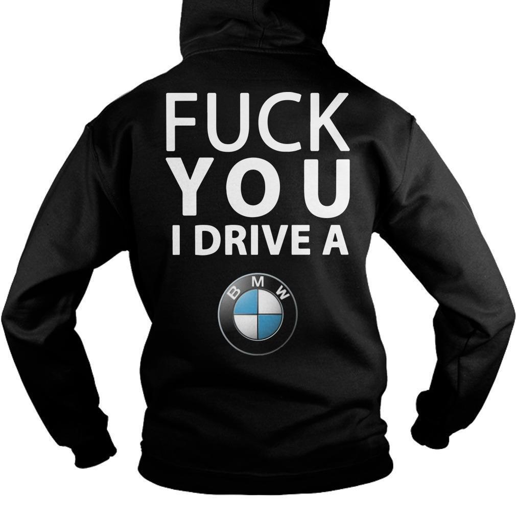 Fuck You I Drive A Bmw Hoodie