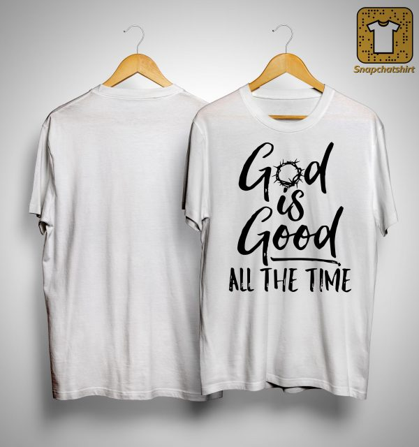 God Is Good All The Time Shirt
