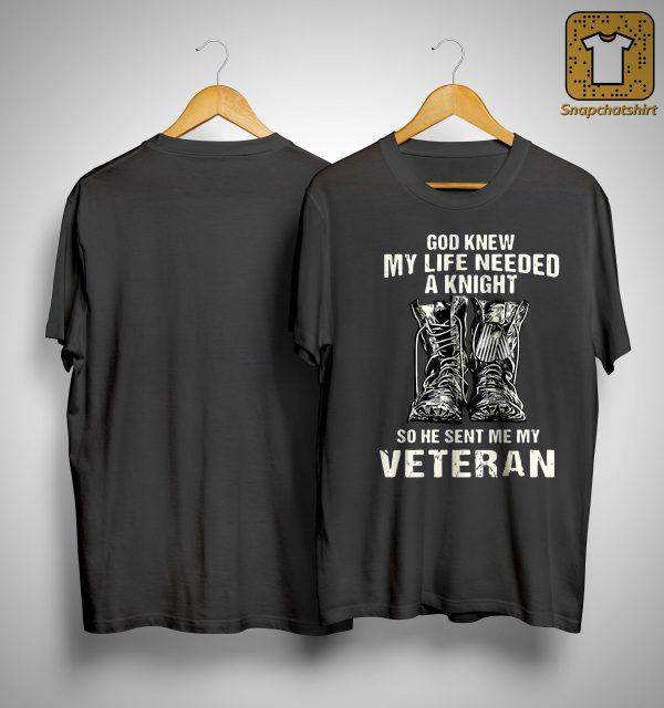 God Knew My Life Needed A Knight So He Sent Me My Veteran Shirt