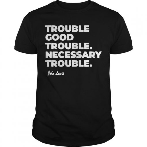 Good Trouble John Lewis T Shirt