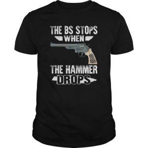 Gun The Bs Stops When The Hammer Drops Shirt