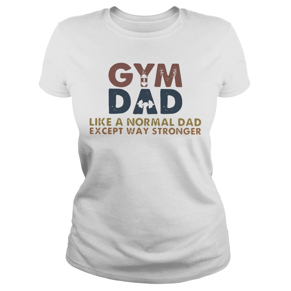 Gym Dad Like A Normal Dad Except Way Stronger Longsleeve