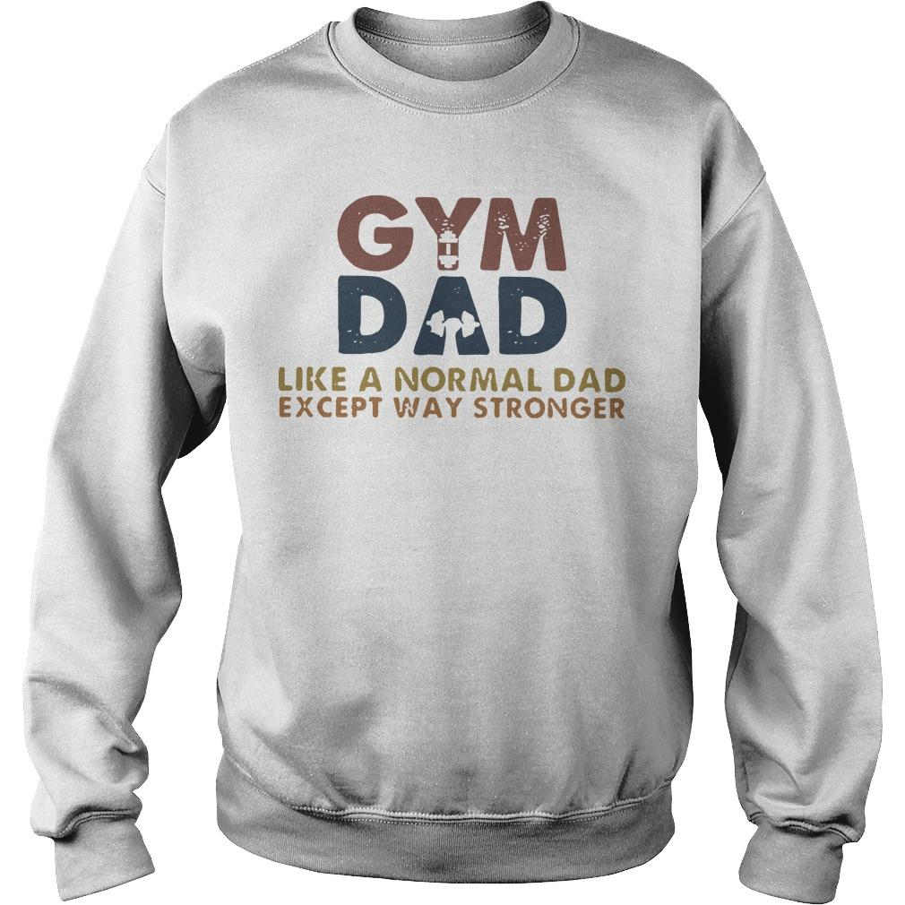 Gym Dad Like A Normal Dad Except Way Stronger Sweater