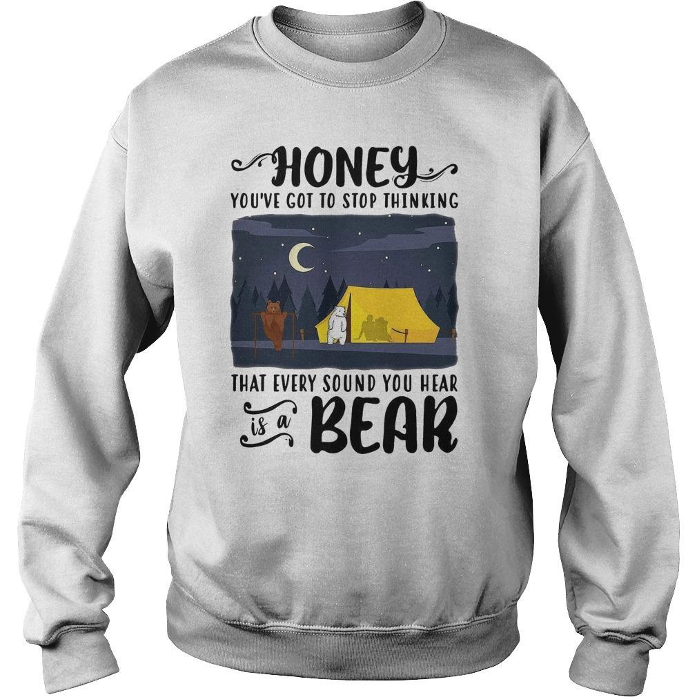 Honey You've Got To Stop Thinking That Every Sound You Hear Is A Bear Sweater