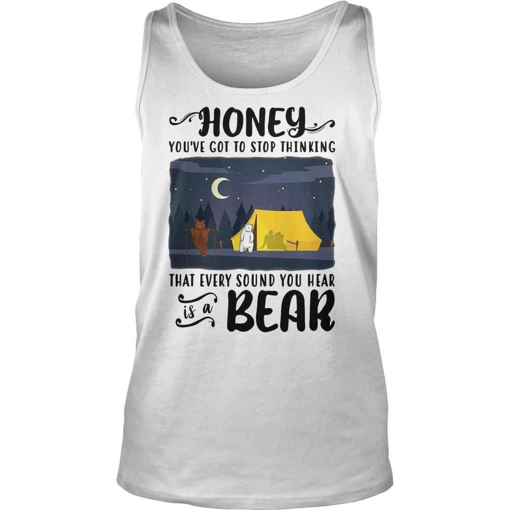 Honey You've Got To Stop Thinking That Every Sound You Hear Is A Bear Tank Top