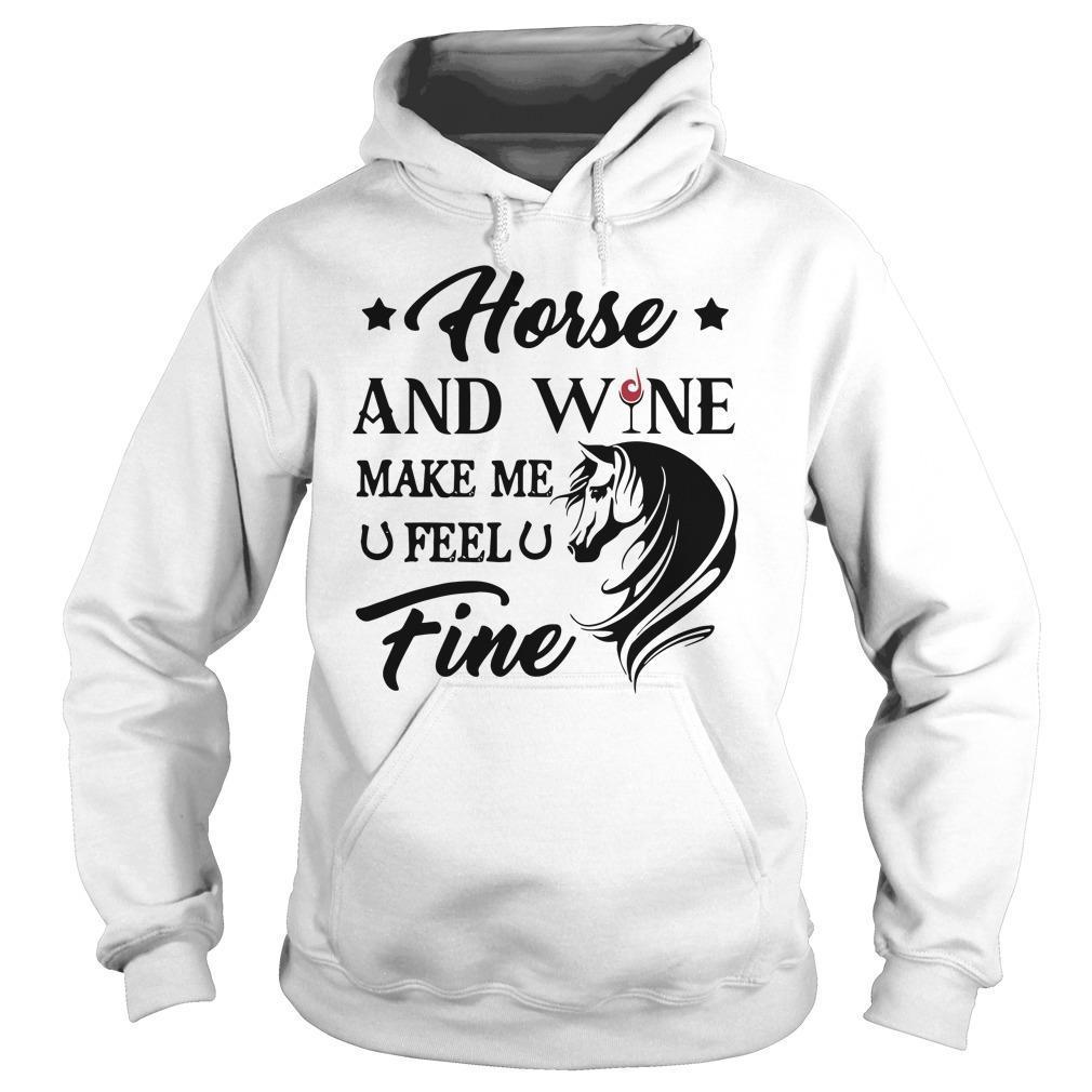 Horse And Wine Make Me Feel Fine Hoodie