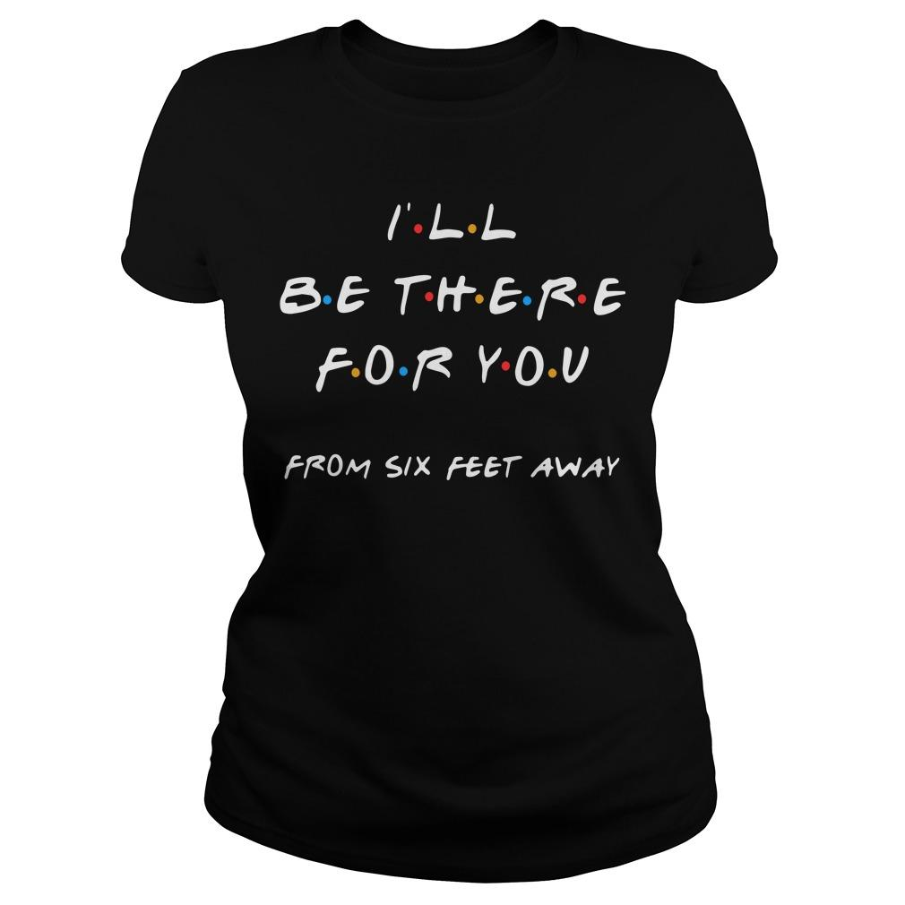 I'll Be There For You From Six Feet Away Longsleeve