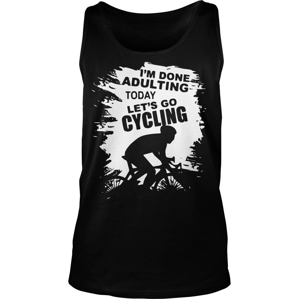 I'm Done Adulting Today Let's Go Cycling Tank Top