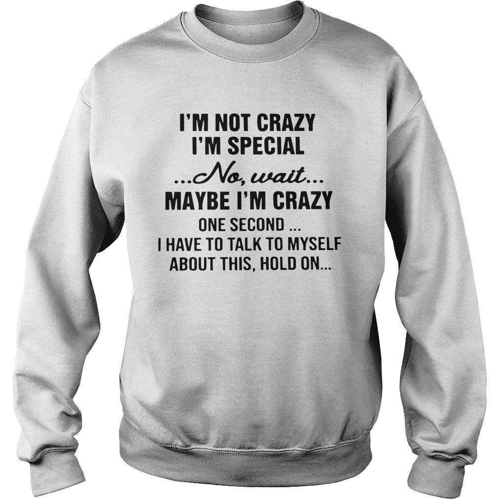 I'm Not Crazy I'm Special No Wait Maybe I'm Crazy One Second Sweater