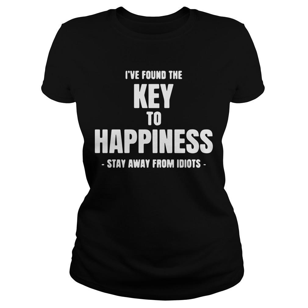 I've Found The Key To Happiness Stay Away From Idiots Longsleeve